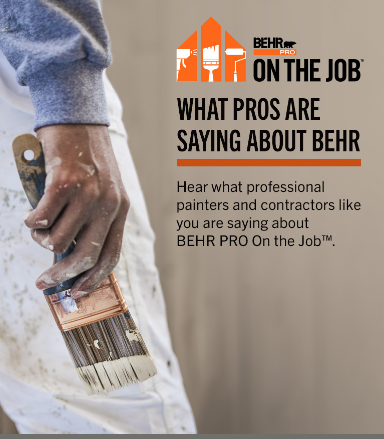 Customer Testimonials - BEHR PRO ON THE JOB - Find out what Pros are saying about Behr